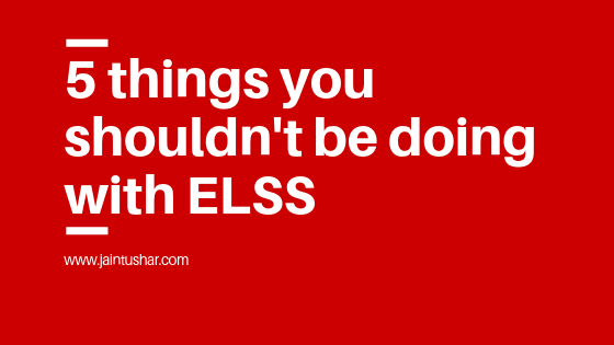 5 things you shouldn't be doing with ELSS